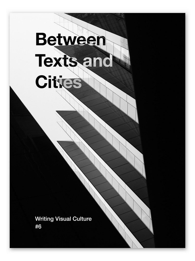 Between Texts and Cities, Writing Visual Culture, Vol. 6 – edited by Daniel Marques Sampaio and Michael Heilgemeir