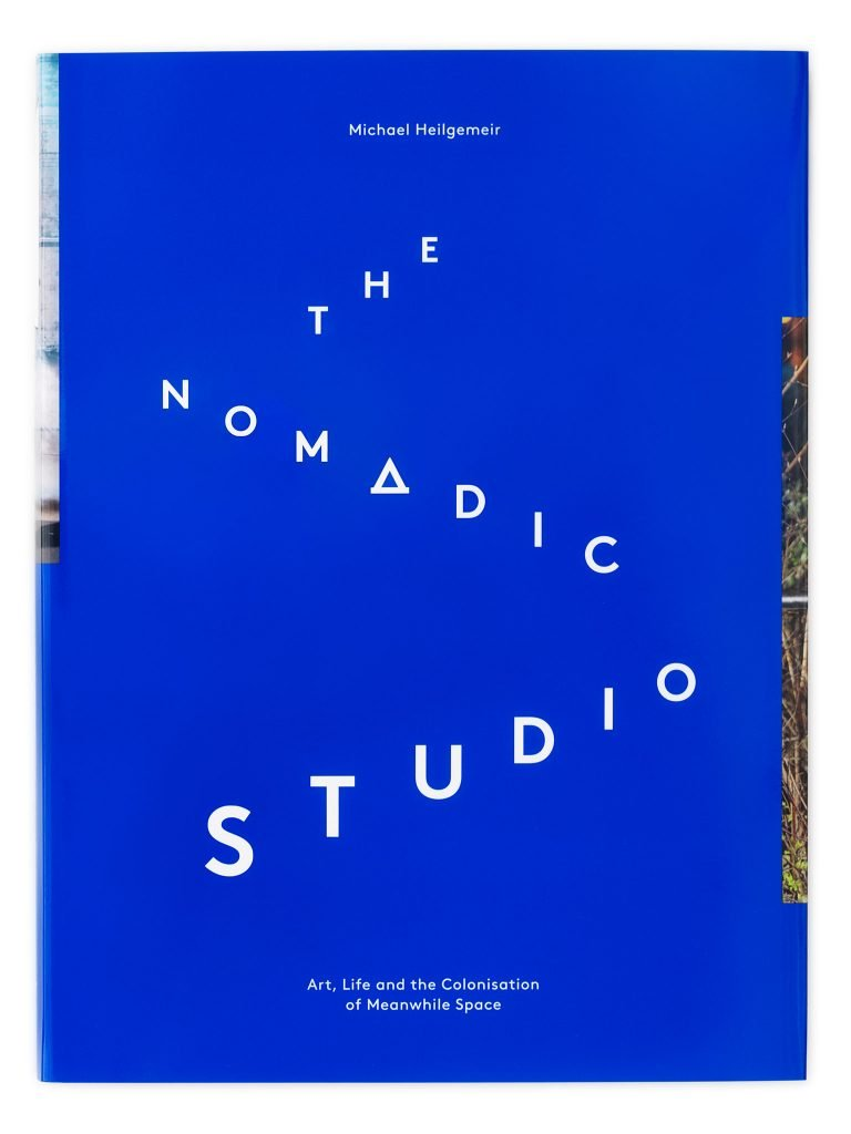 Michael Heilgemeir: The Nomadic Studio—Art, Life and the Colonisation of Meanwhile Space. Cover